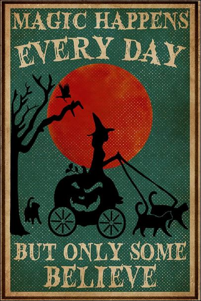 Magic happens every day but only some believe poster