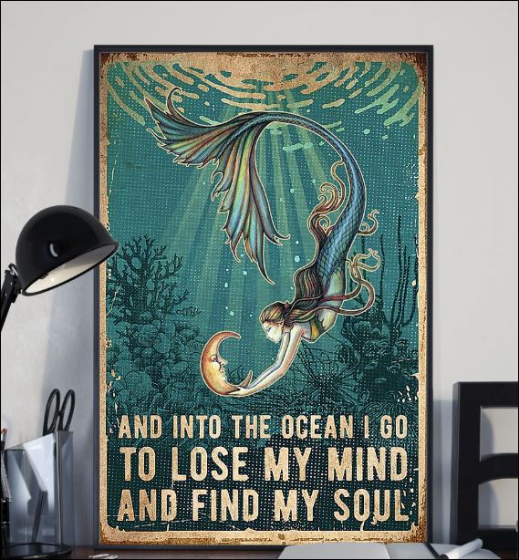 Mermaid and into the ocean i go to lose my mind and find my soul poster 1