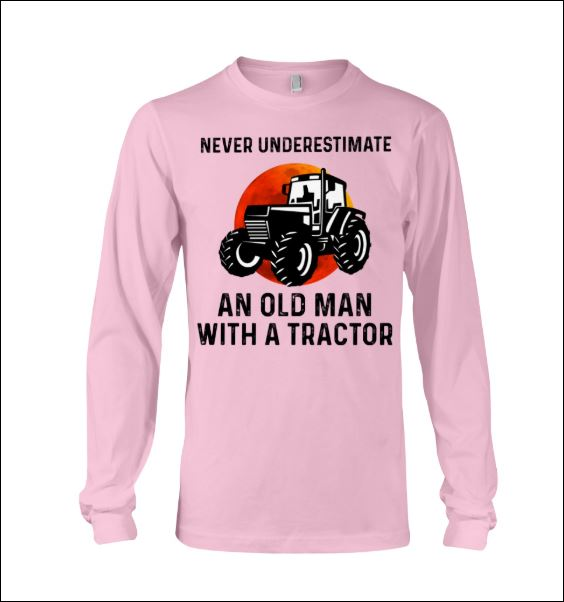 Never underestimate an old man with a tractor long sleeved