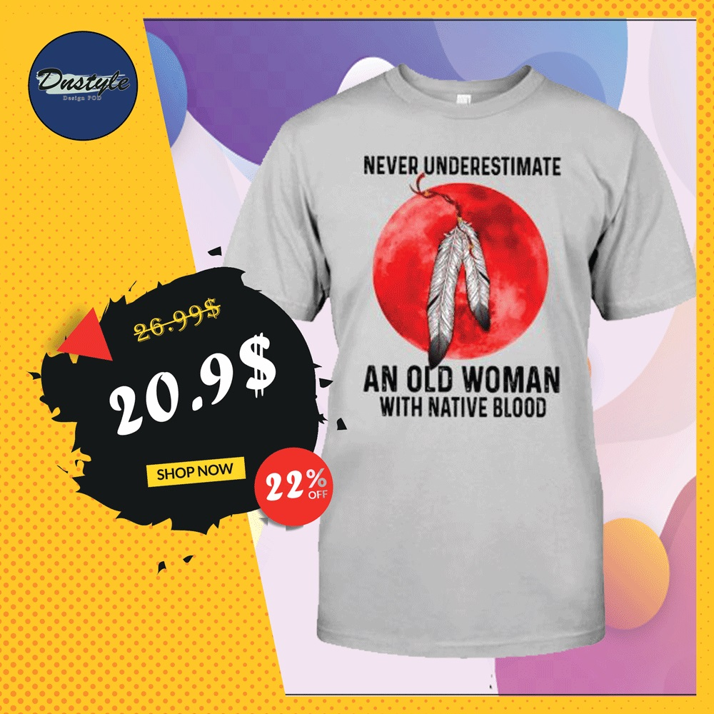 Never underestimate an old woman with native blood shirt