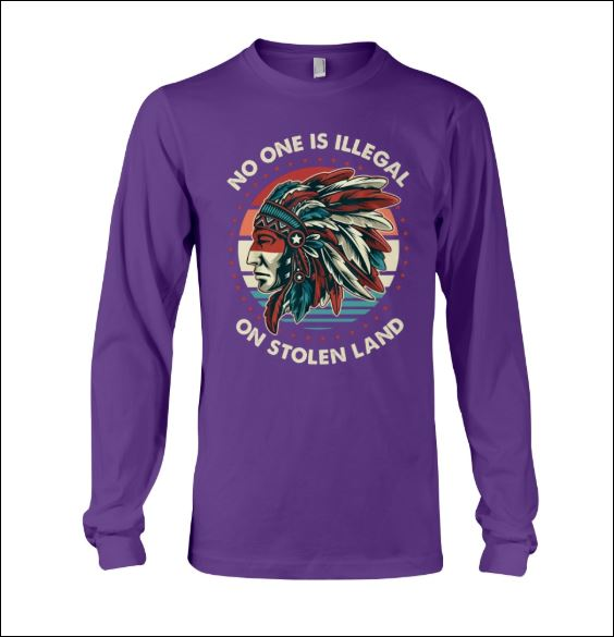 No one is illegal on stolen land long sleeved