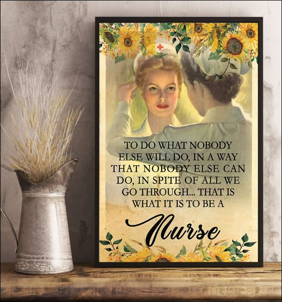 Nurse to do what nobody else will do in a way that nobody else can do poster 1