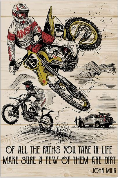 Of all the paths you take in life make sure a few of them are dirt poster