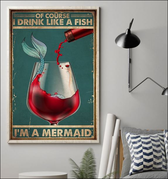 Of course i drinking like a fish i'm a mermaid poster 1