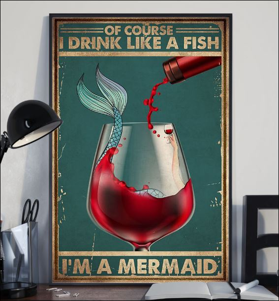 Of course i drinking like a fish i'm a mermaid poster 2