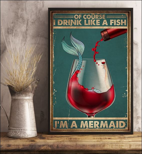 Of course i drinking like a fish i'm a mermaid poster 3