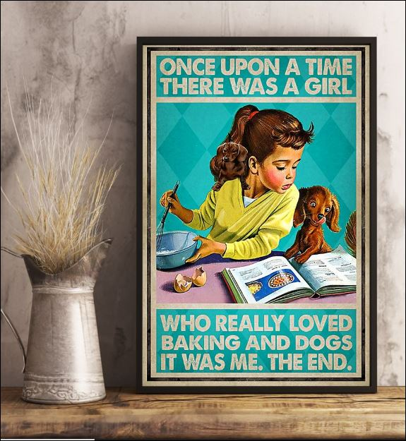 Once upon a time there was a girl who really loved backing and dogs it was me the end poster 3