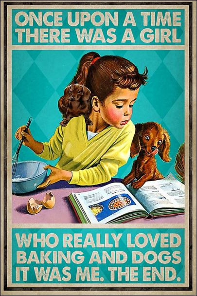 Once upon a time there was a girl who really loved backing and dogs it was me the end poster