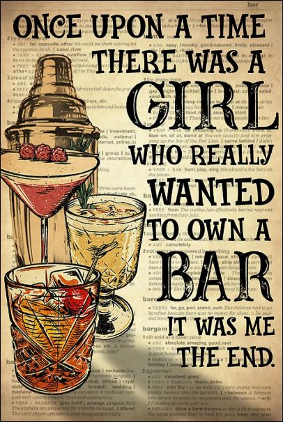 Once upon a time there was a girl who really wanted to own a bar it was me the end poster