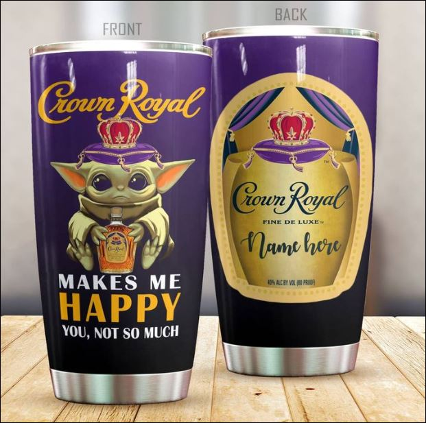 Personalized Baby Yoda Crown Royal makes me happy you not so much tumbler