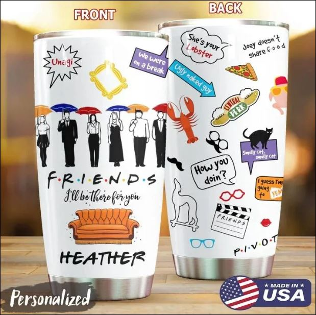 Personalized Friends i'll be there for you tumbler