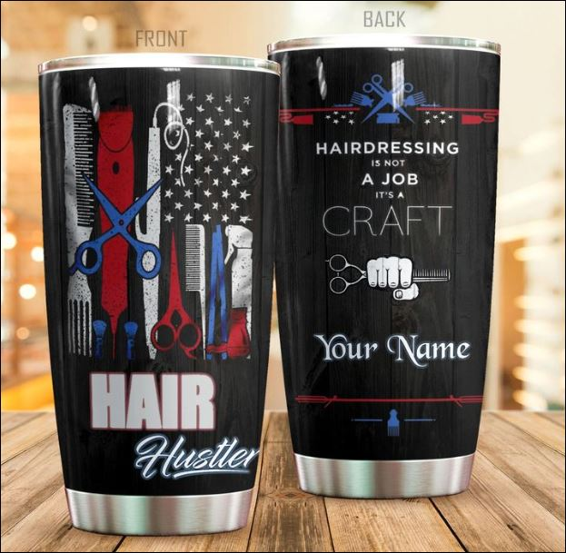 Personalized Hair hustles hairdressing is not a job it's a craft tumbler