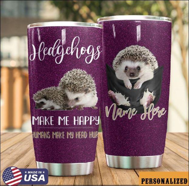 Personalized Hedgehogs make me happy humans make my head hurt tumbler