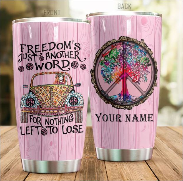 Personalized Hippie freedom's just another word for nothing left to lose tumbler