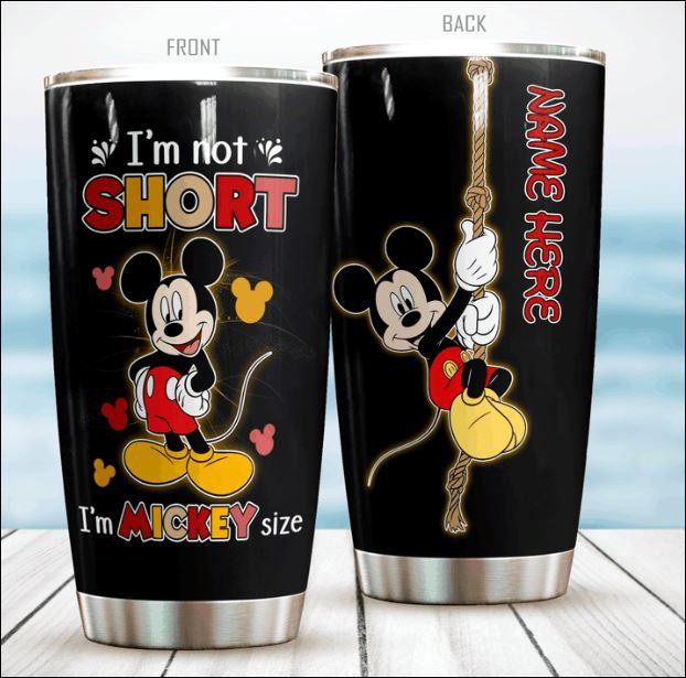 Personalized I'm not short i'm mickey size tumbler