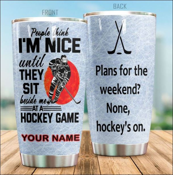 Personalized people think i'm nice until they sit beside me at a hockey game tumbler