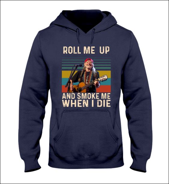 Roll me up and smoke me when i die hoodie
