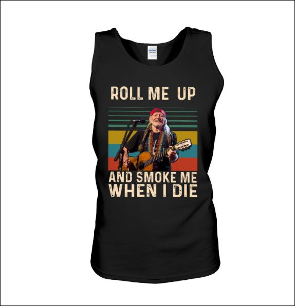 Roll me up and smoke me when i die tank top