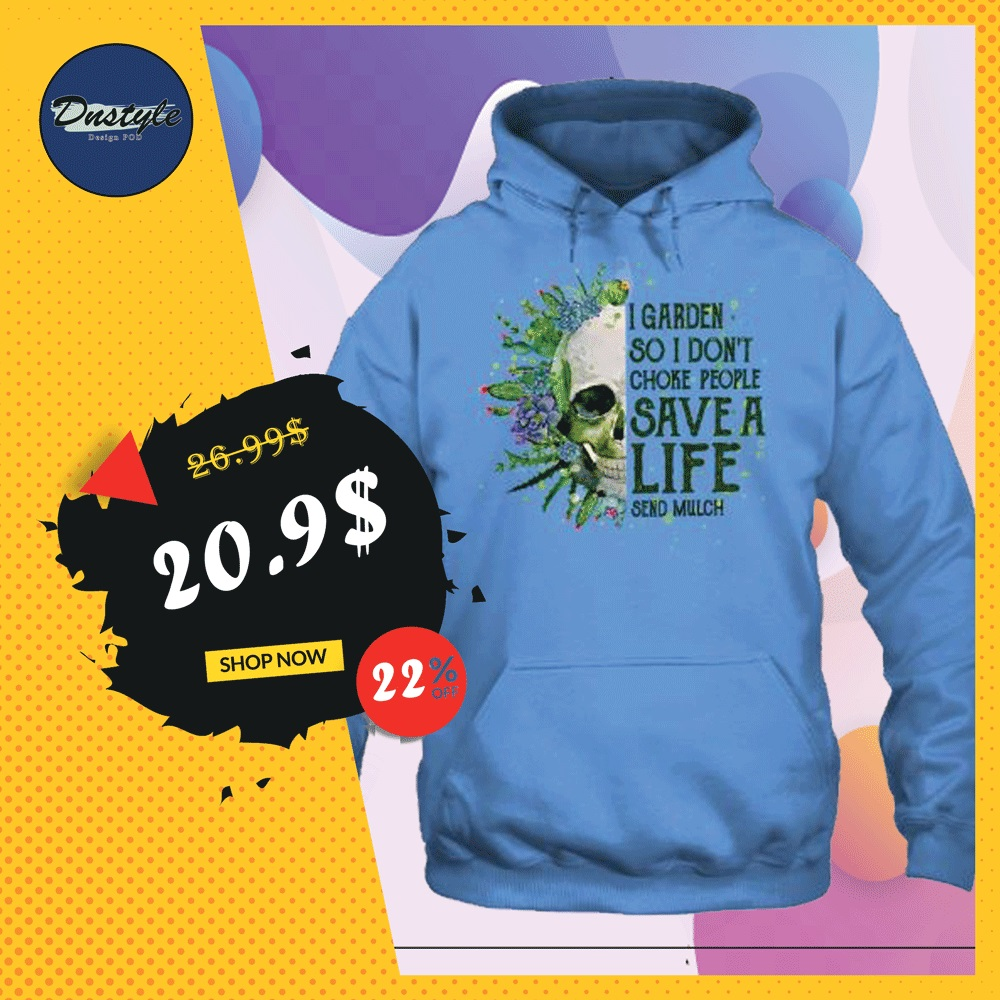 Skull i garden so i don't choke people save a life send much hoodie