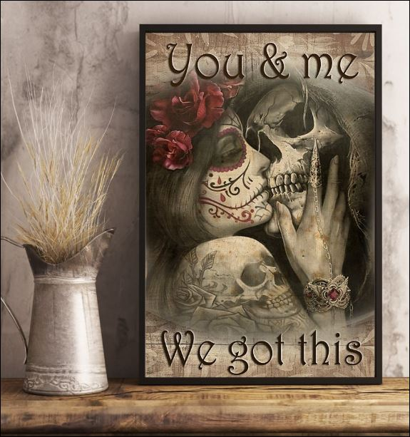 Skull you and me we got this poster 3