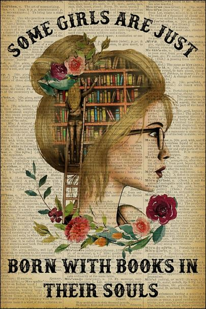 Some girls are just born with books in their souls poster