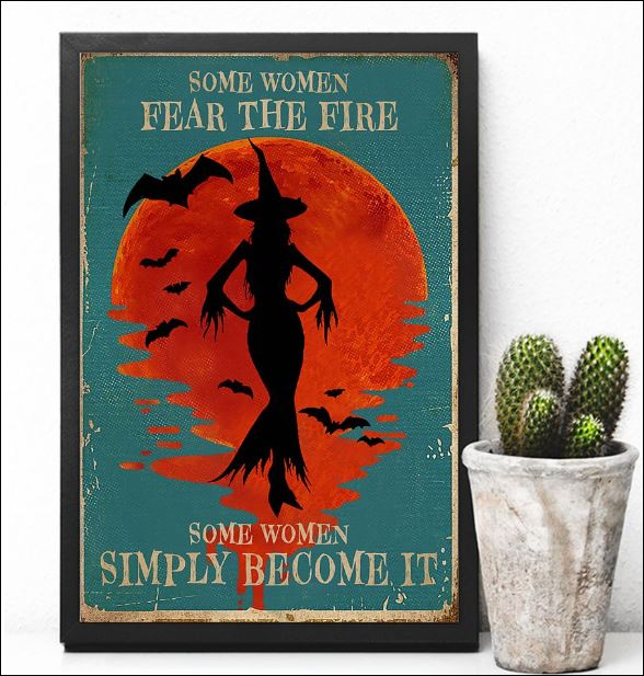 Some women fear the fire some women simply become it poster 2