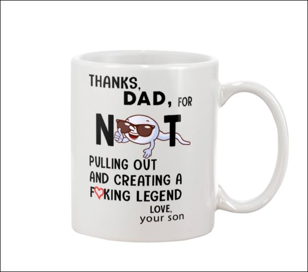 Thanks dad for not pulling out and creating a fucking legend mug