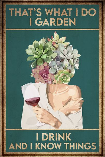 That's what i do i garden i drink and i know things poster