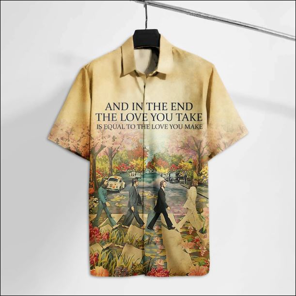 The Beatles and in the end the love you take is equal to the love you make hawaiian shirt