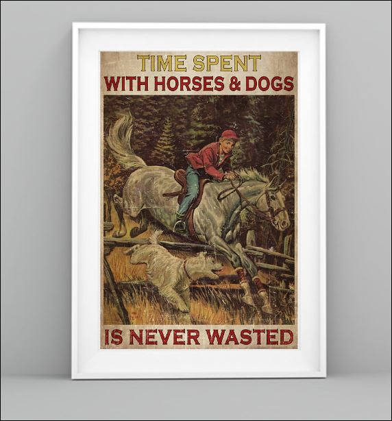 Time spent with horses and dogs is never wasted poster 1