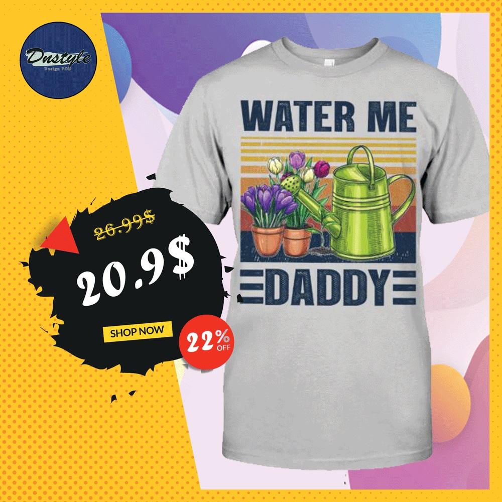Water me daddy vintage shirt