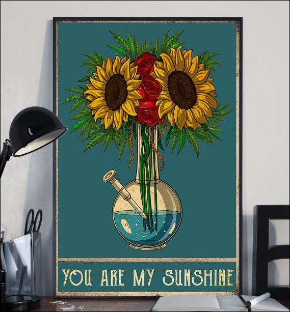 Weed and sunflower you are my sunshine poster 1