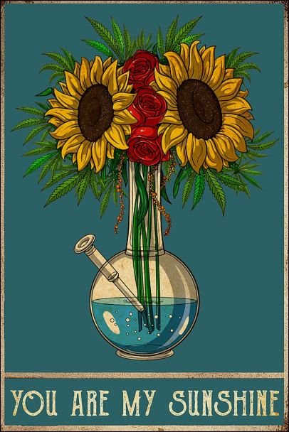Weed and sunflower you are my sunshine poster