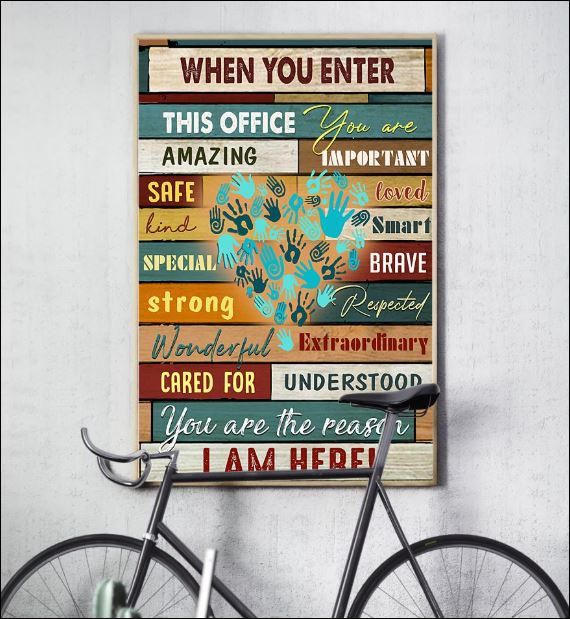 When you enter this office you are amazing important safe loved poster 3
