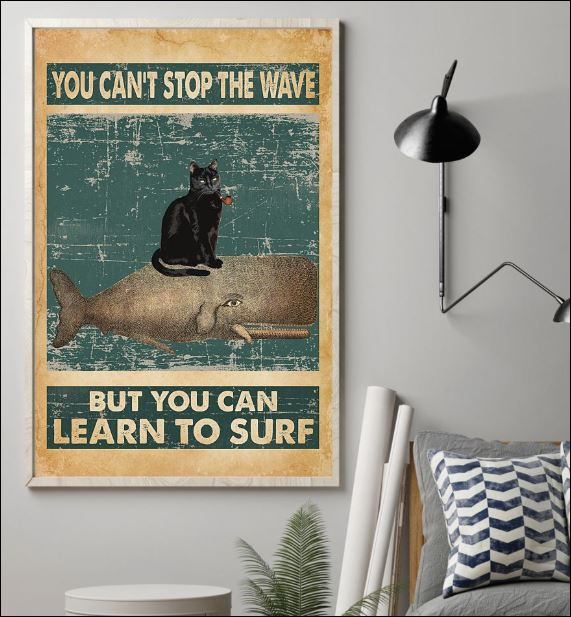 You can't stop the wave but you can learn to surf poster 1