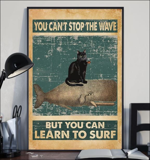You can't stop the wave but you can learn to surf poster 2