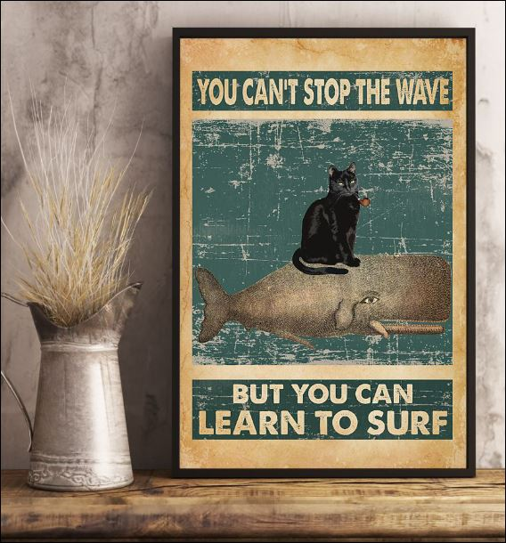 You can't stop the wave but you can learn to surf poster 3