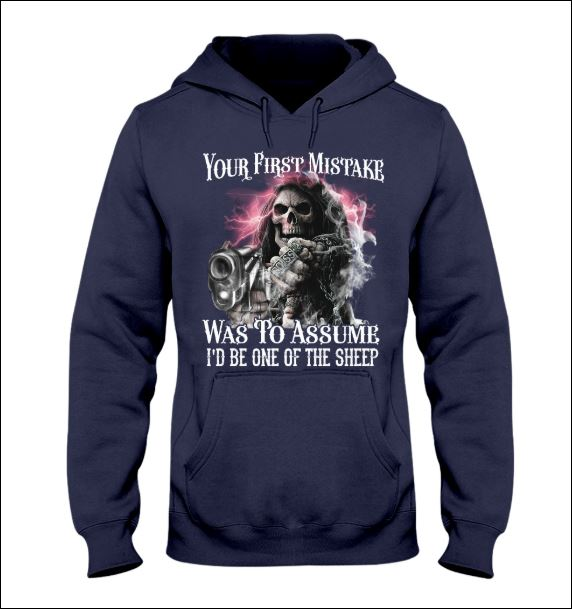 Your first mistake was to assume i'd be one of the sheep hoodie