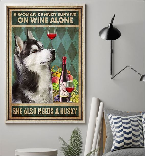 A woman cannot survive on wine alone she also needs a Husky poster 1