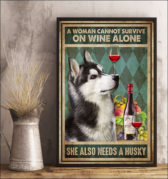A woman cannot survive on wine alone she also needs a Husky poster 2