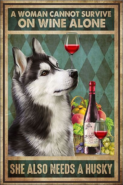 A woman cannot survive on wine alone she also needs a Husky poster