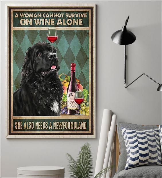 A woman cannot survive on wine alone she also needs a Newfoundland poster 1