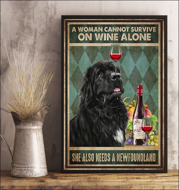 A woman cannot survive on wine alone she also needs a Newfoundland poster 2