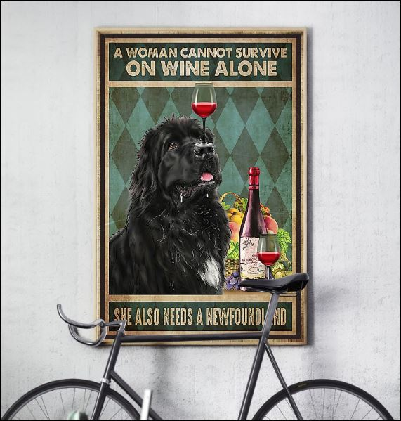 A woman cannot survive on wine alone she also needs a Newfoundland poster 3