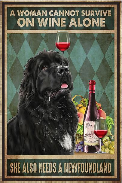 A woman cannot survive on wine alone she also needs a Newfoundland poster