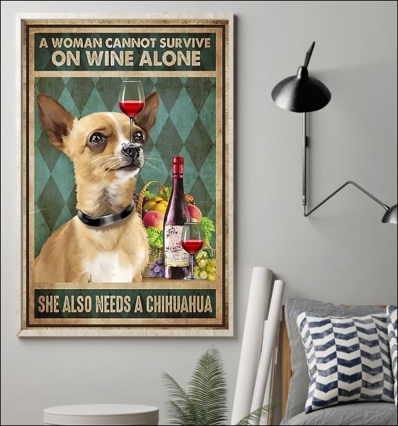 A woman cannot survive on wine alone she also needs a chihuahua poster 1