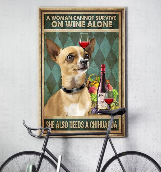 A woman cannot survive on wine alone she also needs a chihuahua poster 3