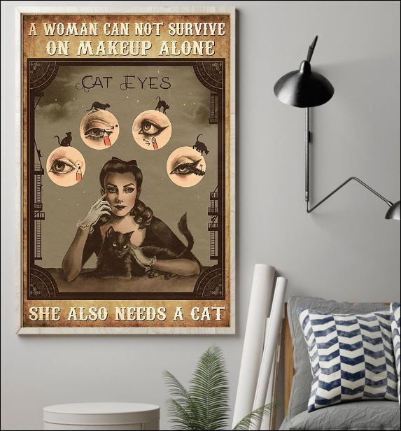 A woman cat not survive on makeup alone she also needs a cat poster 1