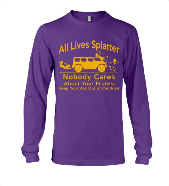 All lives splatter nobody cares about your protest long sleeved