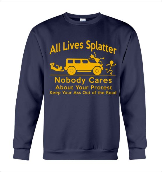All lives splatter nobody cares about your protest sweater